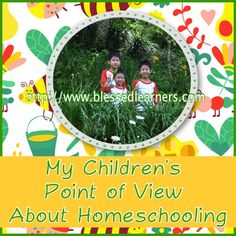 My Children's Point of View About Homeschooling - Blessed Learners - Our Journey of Learning