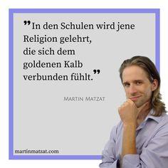 #Zitate #Sprüche #Weisheiten #Quotes In den #Schulen wird jene #Religion gelehrt, die sich dem goldenen #Kalb verbunden fühlt.