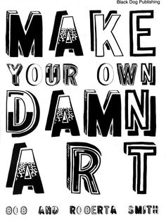 Bob and Roberta Smith - Make your own damn art What Is Peace, Protest Art, Artist Quotes, Typography, Lettering, Gcse Art, Art Themes, Quote Aesthetic, Letter Art