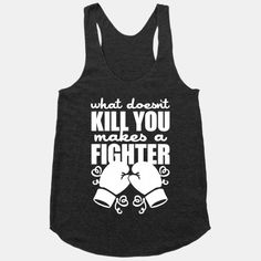 What Doesn't Kill You Makes A Fighter | HUMAN www.greennutrilabs.com Need this for when I go kickboxing!