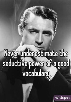 """""""Never underestimate the seductive power of a good vocabulary"""""""