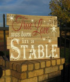True Love Was Born In A Stable~Rustic painted Christmas sign by CherryCreekCrafts on Etsy. Custom sizes and colors available.