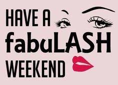 Have a fabuLASH weekend