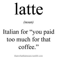 """Latte: Italian for """"you paid too much for that coffee"""" - I think no one orders """"latte"""" in Italy."""