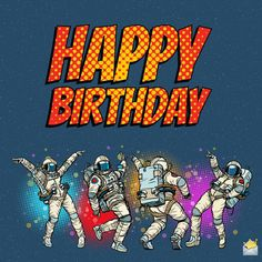 Happy birthday image for a friend. With dancing astronauts. Birthday Wishes Sms, Happy Birthday Friend, Birthday Wishes For Myself, Birthday Blessings, Happy Birthday Messages, Happy Birthday Images, Birthday Quotes, Good Buddy, Birthday Board