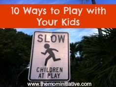10 Ways to Play with Your Kids ~ Don't miss precious time with the kiddos...enjoy playing with them with these 10 great ideas!