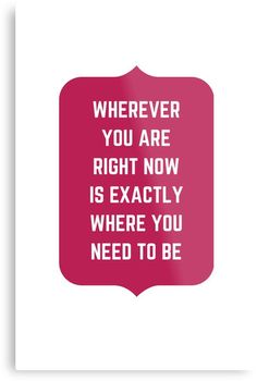 http://www.redbubble.com/people/ideasforartists/works/24893200-wherever-you-are-right-now-is-exactly-where-you-need-to-be?asc=u #redbubble