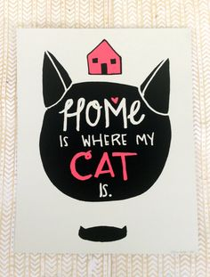 Home Is Where My Cat Is // Screen-printed Poster from Flat Rat Press