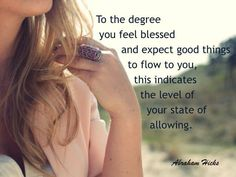 Abraham Hicks - To the degree you feel blessed and expect good things to come to flow to you, this indicates the level of your state of allowing. Abraham Hicks Quotes, Law Of Attraction Quotes, Good Advice, Life Advice, Spiritual Awakening, Positive Affirmations, Life Quotes, How Are You Feeling, Inspirational Quotes