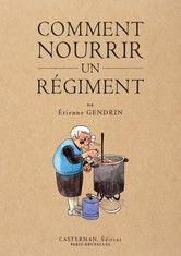 Comment nourrir un régiment - Etienne Gendrin - 2203078628 - 9782203078628