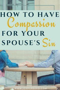 Struggle to have compassion for your spouse's sin? Follow these 5 steps to increase your compassion and respond to your spouse's sin in a godly way.