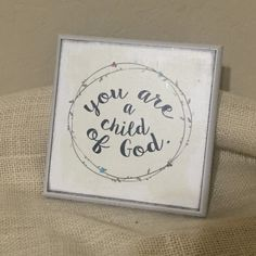 You are a child of God 6x6 wooden sign