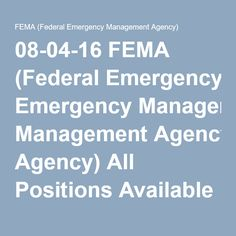 08-04-16 FEMA (Federal Emergency Management Agency) All Positions Available at FEMA Update
