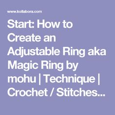 Start: How to Create an Adjustable Ring aka Magic Ring by mohu | Technique | Crochet / Stitches | Kollabora