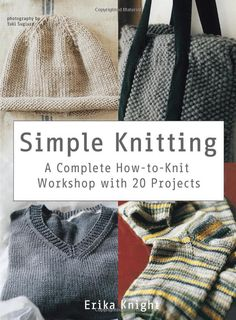 Simple Knitting.  Saw this at Michael's.  Good pictures showing how to do each stitch.  Should see if the library has this one too