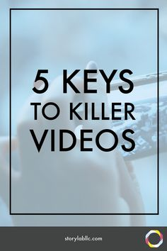 The 5 Keys to Killer Videos. 1) Story, 2) Sound, 3) Visual Variety, 4) A Kickass Intro, 5) Keep it Short. Click here to read more!  -video, smartphone, content marketing