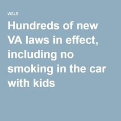 Hundreds of new VA laws in effect, including no smoking in the car with kids