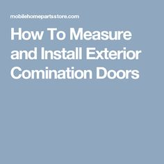 How To Measure and Install Exterior Comination Doors