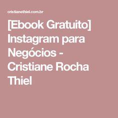 [Ebook Gratuito] Instagram para Negócios - Cristiane Rocha Thiel Cristiano, Marketing Digital, Instagram, Rock, Entrepreneurship, Social Networks