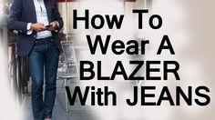 How To Wear A Blazer Jacket With Jeans | Matching Blazers With Denim
