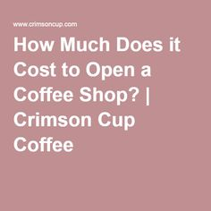 How Much Does it Cost to Open a Coffee Shop? | Crimson Cup Coffee