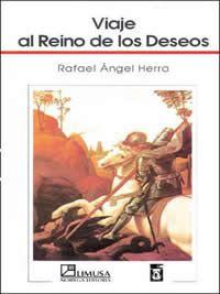 Viaje al Reino de los Deseos. Herra, Rafael Angel.