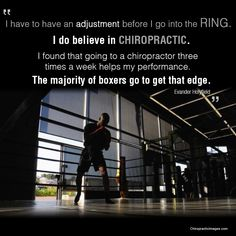 I have to have an adjustment before in go into the ring. I do believe in Chiropractic. I found that going to a Chiropractor three times a week helps my performance. The majority of boxers go to get that edge. - Evander Holyfield  #Chiropractic #GetAdjusted Chiropractic Arts Center of Austin, P.C. :: www.cacaustin.com :: (512) 346-3536