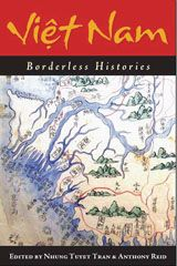 Viet Nam: Borderless Histories ~ Tran, Nhung Tuyet & Reid, Anthony ~University of Wisconsin Press  ~ c2006