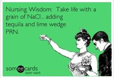caliblondenurse:  Makes sense to me! Just give me a shot of tequila! Nursing Humor