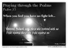 When you feel like you have no fight left. Praying through Psalm 35