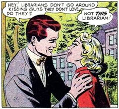Librarians don't go around kissing guys they don't love, do they?