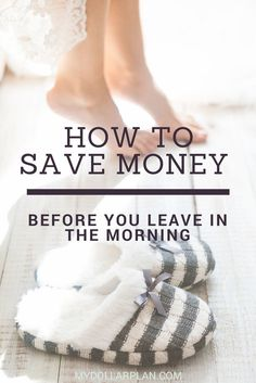 Things you can do every morning before you walk out the door to school or work to save you money all day.