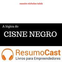 035 A Logica do Cisne Negro no ResumoCast. www.resumocast.com,br