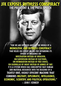 """JFK exposes ruthless conspiracy the president & the press speech """" For we are opposed around the world by a monolithic and ruthless consp. Illuminati Conspiracy, Illuminati Exposed, Jesse Ventura, Secret To Success, Thats The Way, New World Order, Famous Quotes, Spirituality, Socialism"""