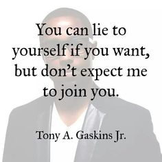 You can lie to yourself if you want, but don't expect me to join you.