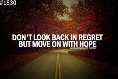 Don't look back in regret but move on with hope