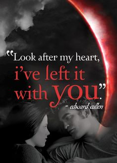 Look after my heart, I've left it with you... Eclipse Quote