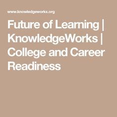 Future of Learning   KnowledgeWorks   College and Career Readiness