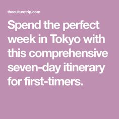 Spend the perfect week in Tokyo with this comprehensive seven-day itinerary for first-timers.