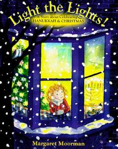Light the Lights! A Story About Celebrating Hanukkah & Christmas by Margaret Moorman. E HOLIDAY MOO