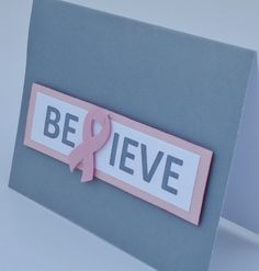 Paper Pile Princess: BELIEVE Breast Cancer Awareness Pink and Gray Card Thinking of You.