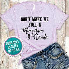 Dont Make Me Pull a Mary Anne and Wanda Shirt Funny Country Music Shirt Dixie Chicks Shirt Goodbye Earl Shirt - Funny Mom Shirts - Ideas of Funny Mom Shirts - Vinyl Shirts, Mom Shirts, Cute Shirts, Shirts For Girls, Rodeo Shirts, Dog Mom Shirt, Country Music Shirts, Country Girl Shirts, Funny Shirts Women