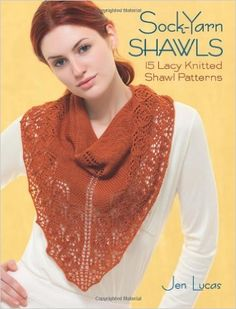 Sock-Yarn Shawls: 15 Lacy Knitted Shawl Patterns: Jen Lucas: 9781604681949: Books - Amazon.ca