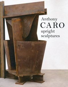 Anthony Caro: Upright Sculptures by Anthony Caro