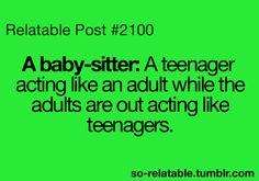 Funny Babysitting Quotes | true teens teenager relatable so relatable babysitter