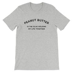 Peanut Butter is the Glue Holding my Life Together Men's T-Shirt Grey – Dumb & Dumbbell Festival Outfits, Festival Clothing, Shoulder Taping, Fabric Weights, Unisex, Mens Tops, T Shirt, Clothes, Funny Workout