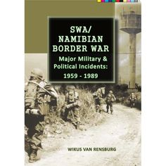 Major Military and Political Incidents in the SWA/ Namibian Border War from 1959 - book is a diarised, balanced representation of the conflict from its origins up to and including Namibian independence. Apartheid, War Machine, This Book, Politics, Military, Movie Posters, Guns, Africa, Weapons Guns