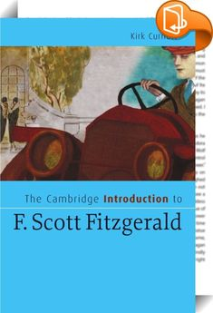 The Cambridge Introduction to F. Scott Fitzgerald    ::  Although F. Scott Fitzgerald remains one of the most recognizable literary figures of the twentieth century, his legendary life - including his tempestuous romance with his wife and muse Zelda - continues to overshadow his art. However glamorous his image as the poet laureate of the 1920s, he was first and foremost a great writer with a gift for fluid, elegant prose. This introduction reminds readers why Fitzgerald deserves his p...