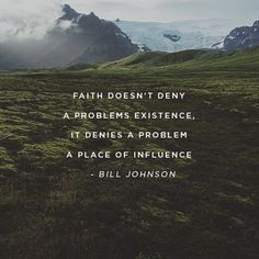 Faith doesn't deny a problem's existence, it denies a problem a place of influence - Bill Johnson Quotable Quotes, Faith Quotes, Me Quotes, Godly Quotes, Qoutes, Funky Quotes, Bill Johnson Quote, Bill Johnson Bethel, Cool Words