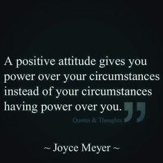 Joyce Meyer This may be the truest words I have ever read in my lifetime